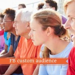 Cos'è e come usare la Facebook custom audience