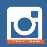 Instagram in pillole alla SocialMediability