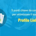 Rendi professionale il tuo Profilo LinkedIn in 6 mosse