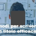 Come scrivere un titolo di un Blog  post efficace